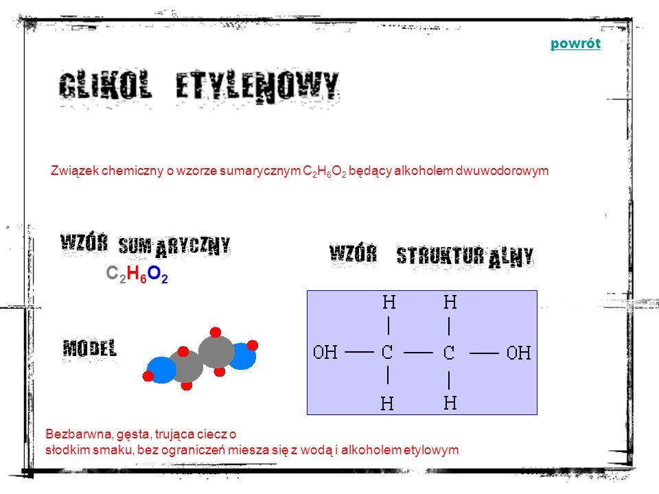 powrót Związek chemiczny o wzorze sumarycznym C2H6O2 będący alkoholem dwuwodorowym. C2H6O2. Bezbarwna, gęsta, trująca ciecz o.