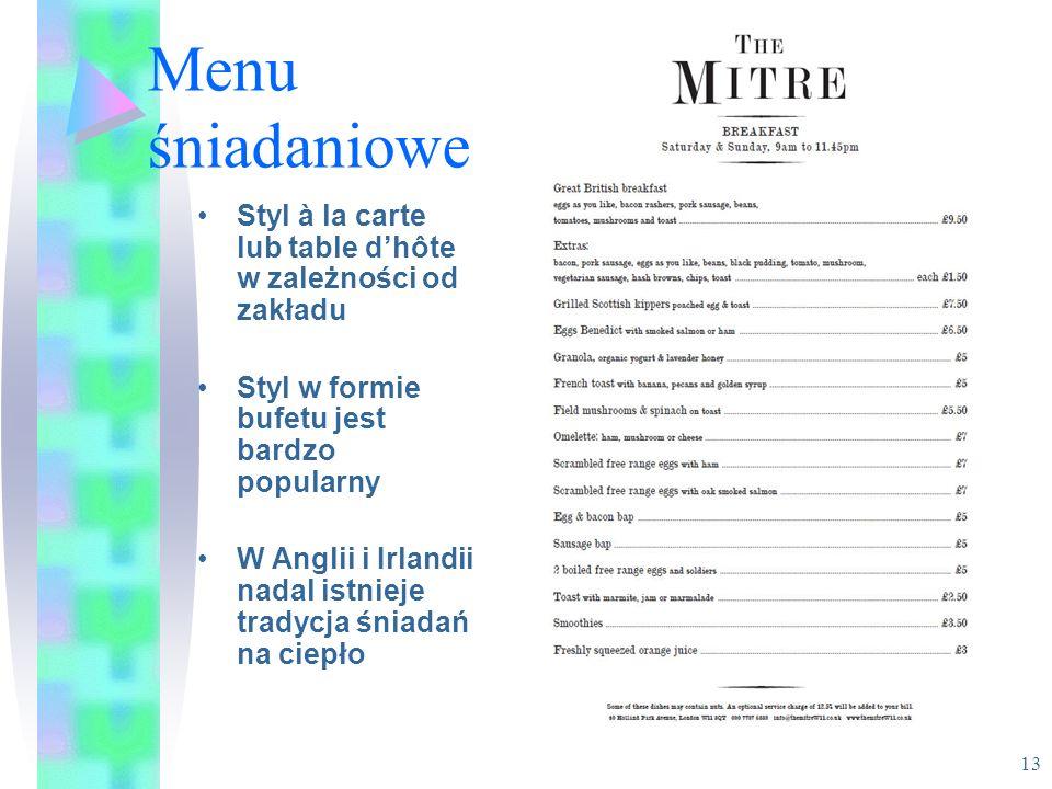 Menu śniadaniowe Styl à la carte lub table d'hôte w zależności od zakładu. Styl w formie bufetu jest bardzo popularny.