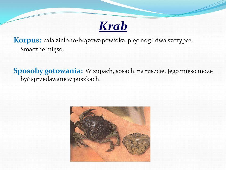 Krab Korpus: cała zielono-brązowa powłoka, pięć nóg i dwa szczypce. Smaczne mięso.