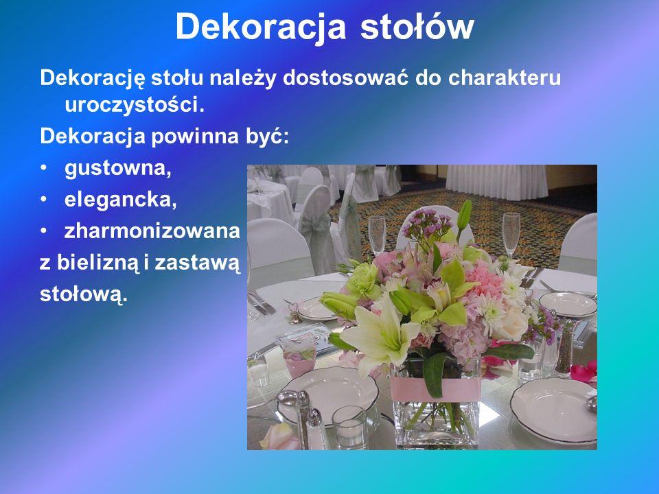 Dekoracja stołów Dekorację stołu należy dostosować do charakteru uroczystości. Dekoracja powinna być: