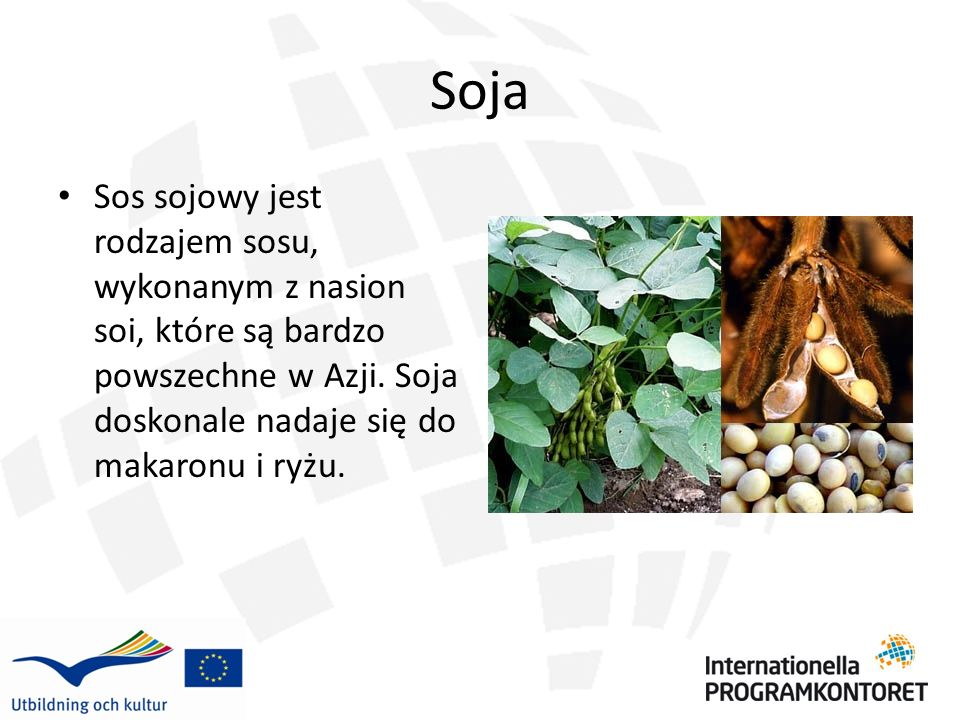 Soja Sos sojowy jest rodzajem sosu, wykonanym z nasion soi, które są bardzo powszechne w Azji.