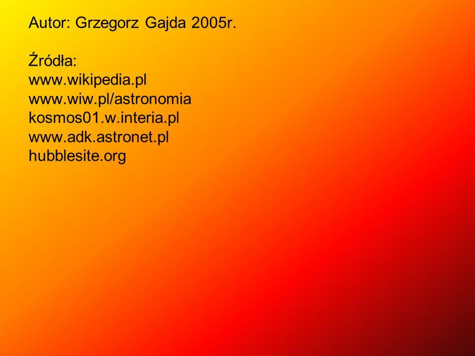 Autor: Grzegorz Gajda 2005r. Źródła: www. wikipedia. pl www. wiw