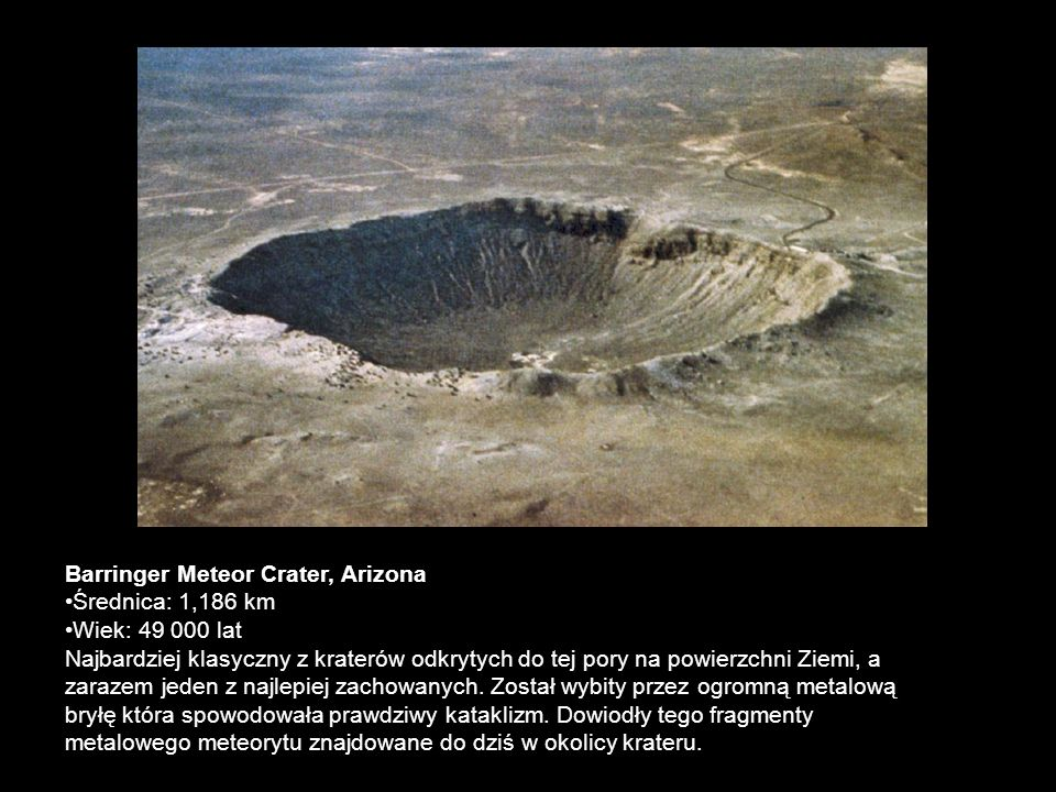 Barringer Meteor Crater, Arizona •Średnica: 1,186 km •Wiek: 49 000 lat