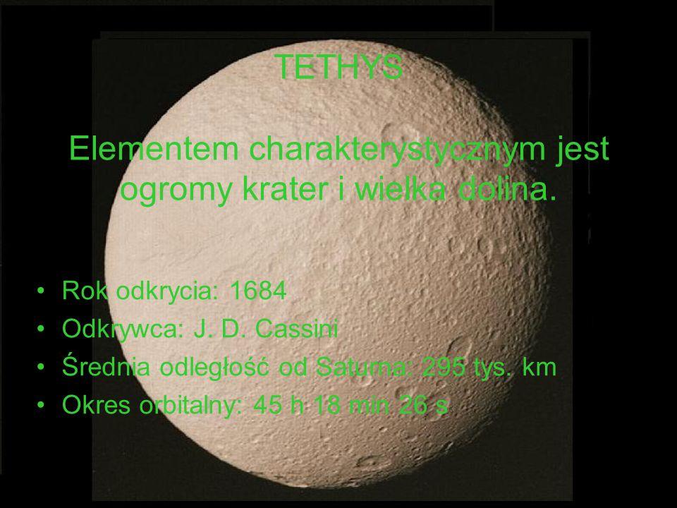 TETHYS Elementem charakterystycznym jest ogromy krater i wielka dolina.