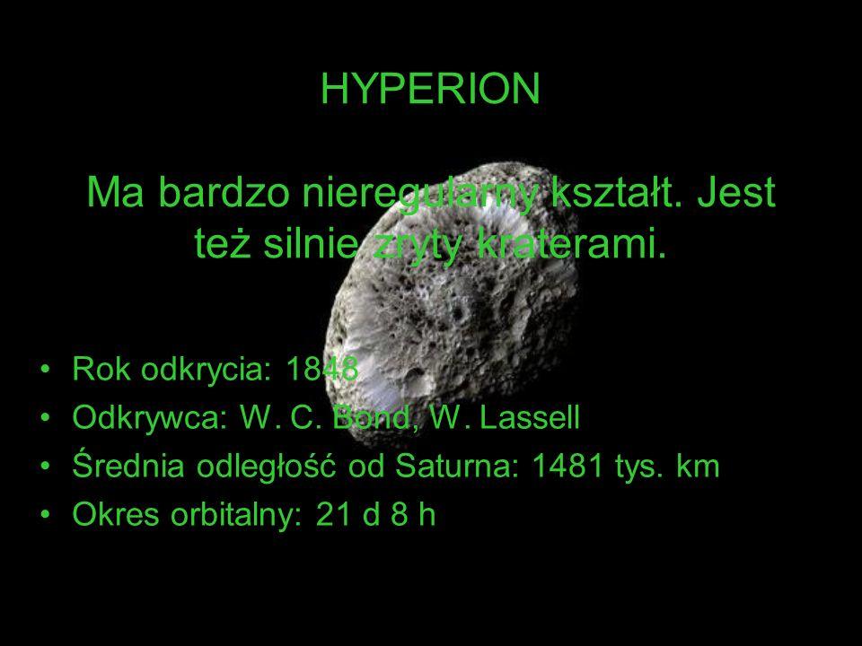 HYPERION Ma bardzo nieregularny kształt