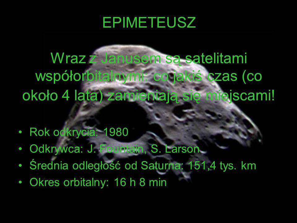 EPIMETEUSZ Wraz z Janusem są satelitami współorbitalnymi: co jakiś czas (co około 4 lata) zamieniają się miejscami!