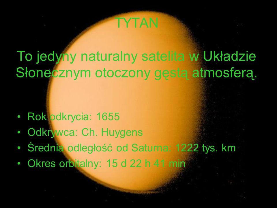TYTAN To jedyny naturalny satelita w Układzie Słonecznym otoczony gęstą atmosferą.