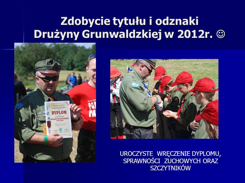 Zdobycie tytułu i odznaki Drużyny Grunwaldzkiej w 2012r. 