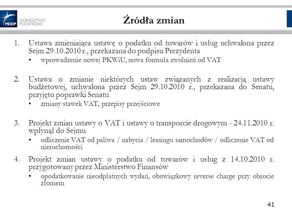 Źródła zmian Ustawa zmieniająca ustawę o podatku od towarów i usług uchwalona przez Sejm 29.10.2010 r., przekazana do podpisu Prezydenta.