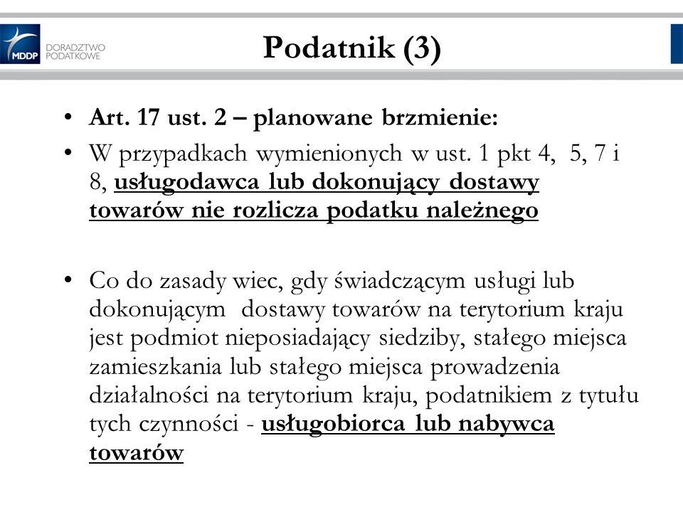 Podatnik (3) Art. 17 ust. 2 – planowane brzmienie: