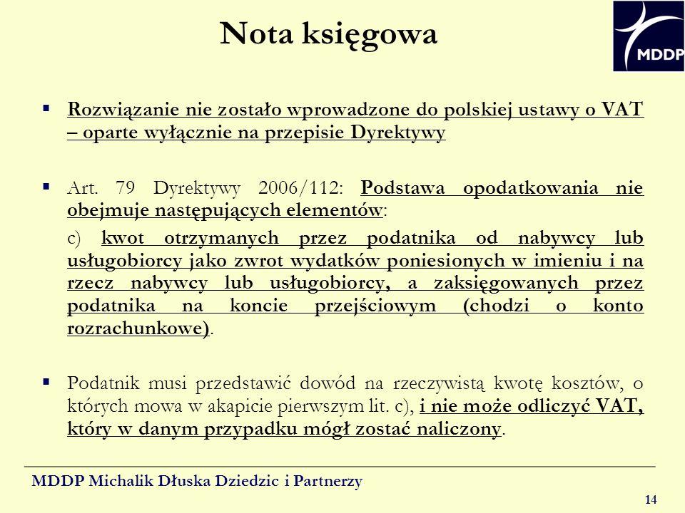 Nota księgowa Rozwiązanie nie zostało wprowadzone do polskiej ustawy o VAT – oparte wyłącznie na przepisie Dyrektywy.