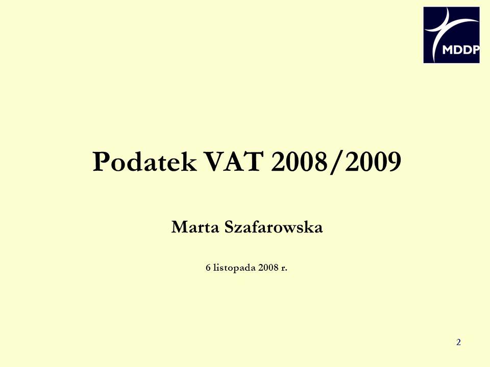 Podatek VAT 2008/2009 Marta Szafarowska 6 listopada 2008 r.