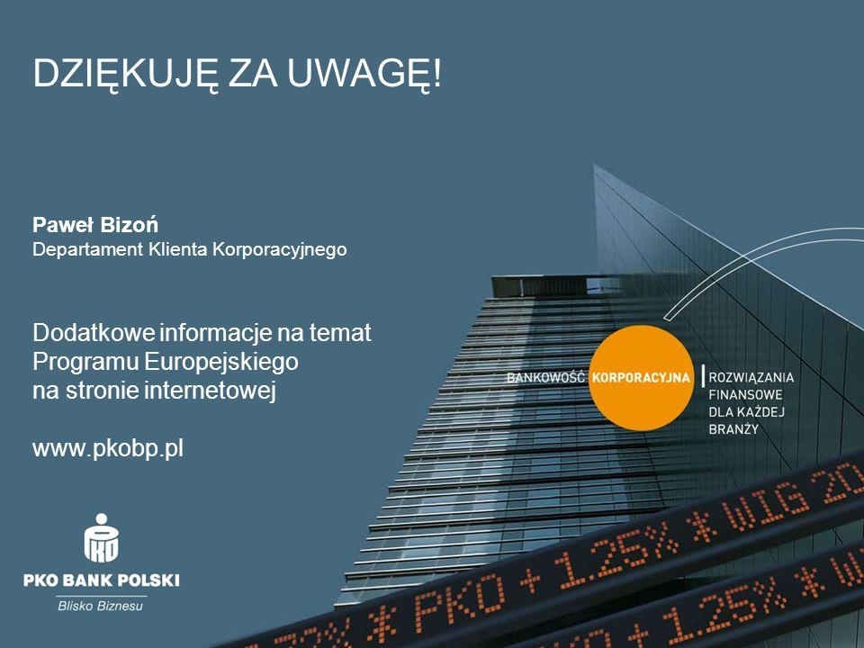 DZIĘKUJĘ ZA UWAGĘ! Paweł Bizoń. Departament Klienta Korporacyjnego. Dodatkowe informacje na temat Programu Europejskiego na stronie internetowej.