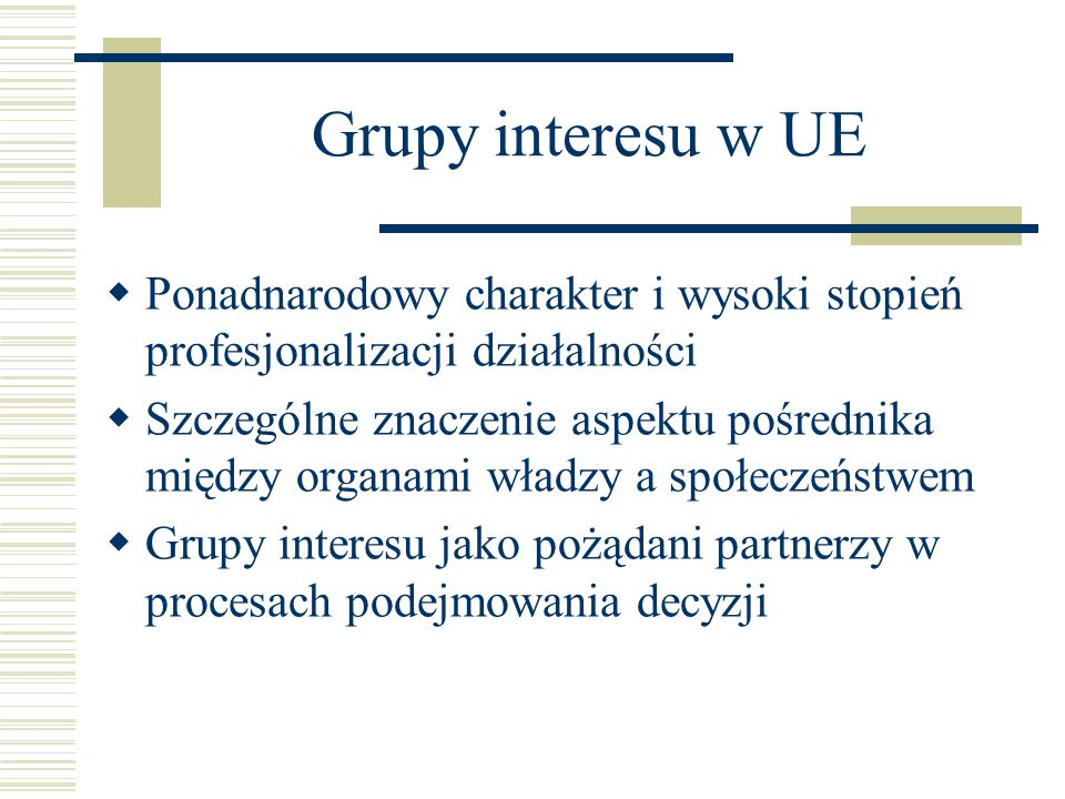 Grupy interesu w UE Ponadnarodowy charakter i wysoki stopień profesjonalizacji działalności.