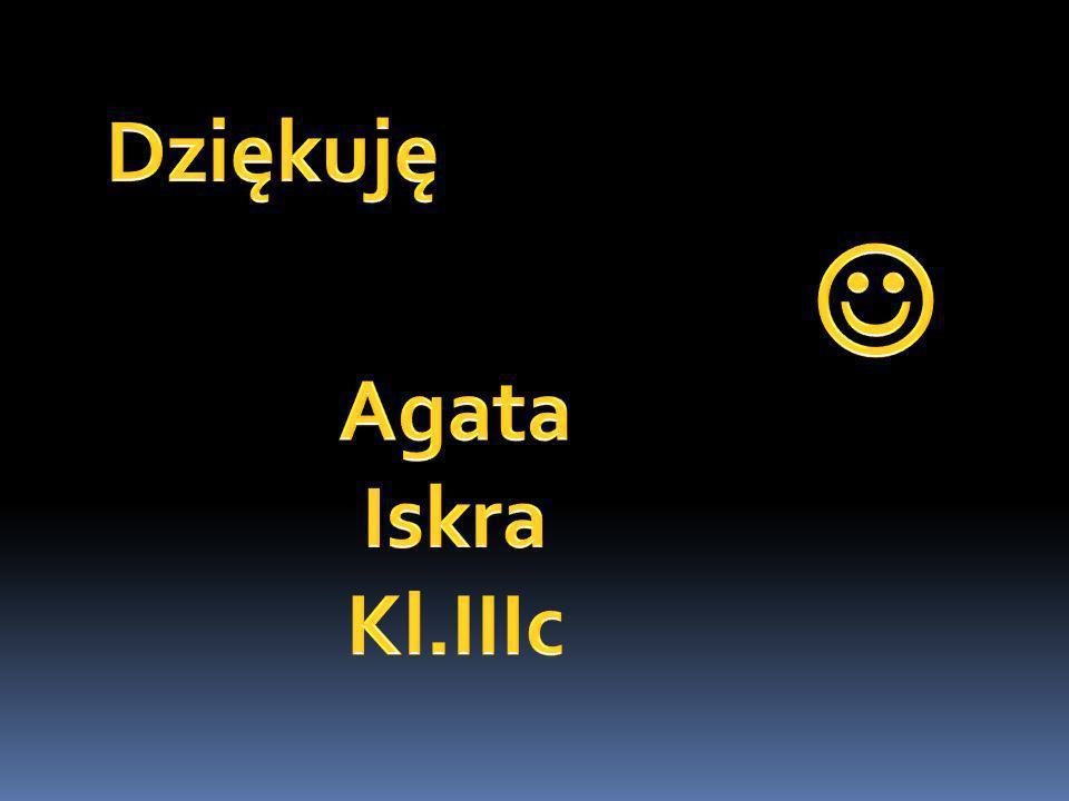 Dziękuję  Agata Iskra Kl.IIIc