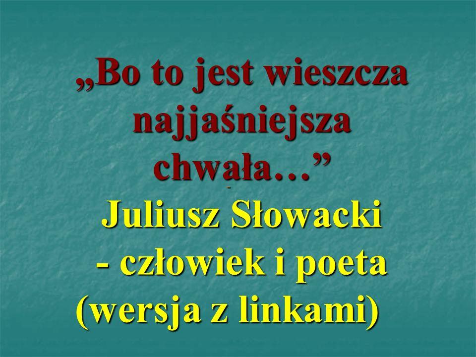 """""""Bo to jest wieszcza najjaśniejsza chwała… Juliusz Słowacki - człowiek i poeta (wersja z linkami)"""