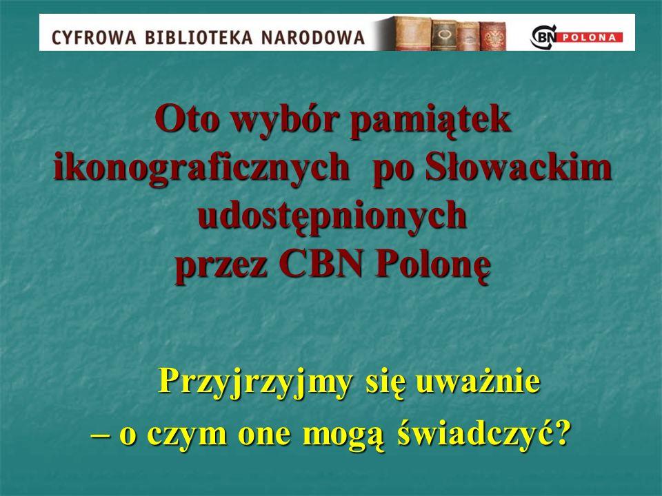 Oto wybór pamiątek ikonograficznych po Słowackim udostępnionych przez CBN Polonę