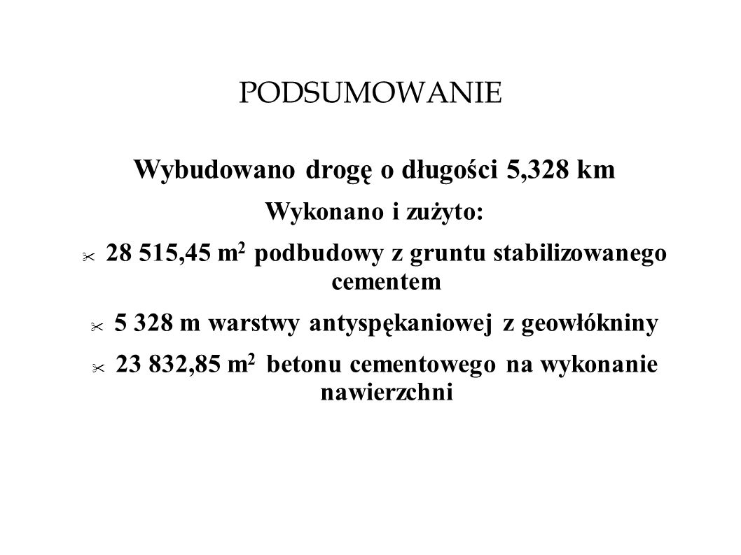 PODSUMOWANIE Wybudowano drogę o długości 5,328 km Wykonano i zużyto: