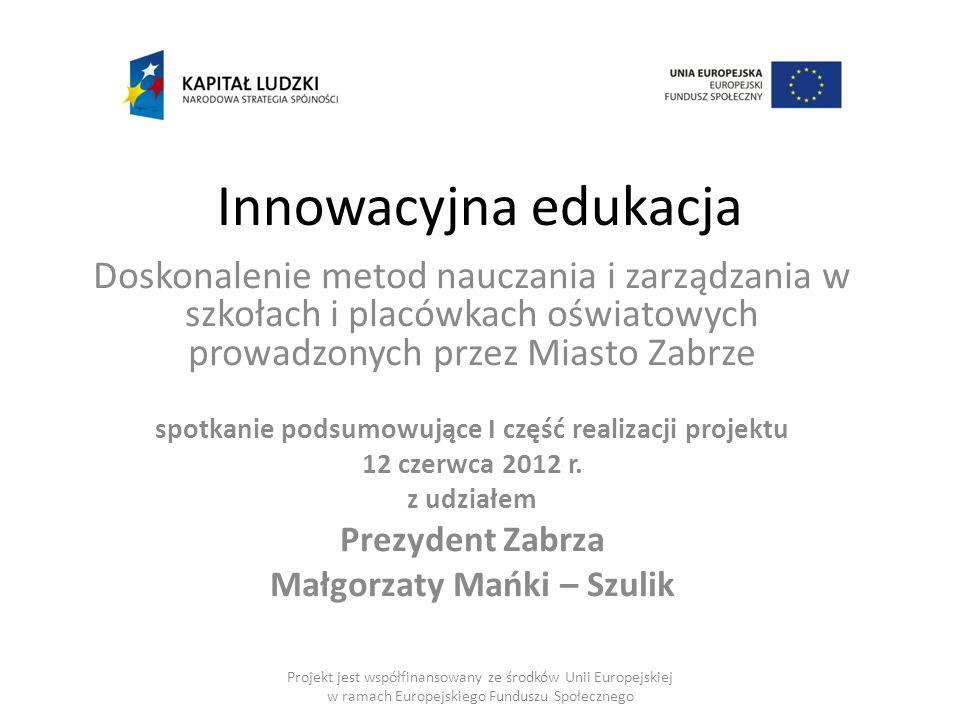 Innowacyjna edukacja Doskonalenie metod nauczania i zarządzania w szkołach i placówkach oświatowych prowadzonych przez Miasto Zabrze.