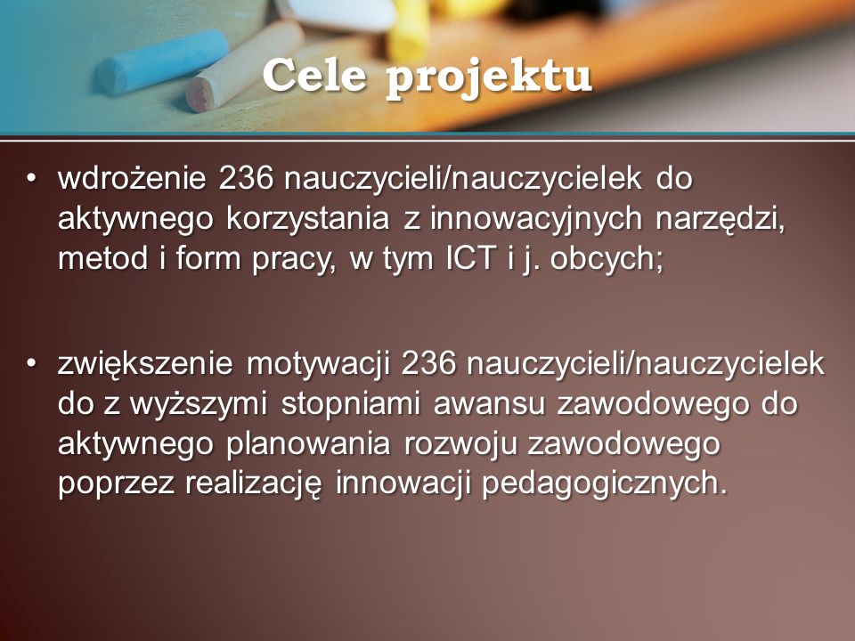 Cele projektuwdrożenie 236 nauczycieli/nauczycielek do aktywnego korzystania z innowacyjnych narzędzi, metod i form pracy, w tym ICT i j. obcych;