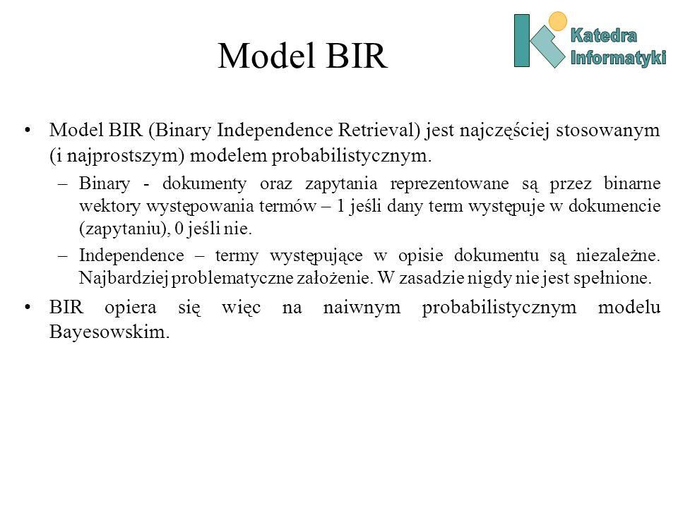 Model BIR Katedra. Informatyki. Model BIR (Binary Independence Retrieval) jest najczęściej stosowanym (i najprostszym) modelem probabilistycznym.