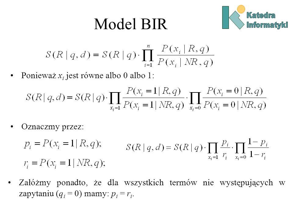 Model BIR Ponieważ xi jest równe albo 0 albo 1: Oznaczmy przez: