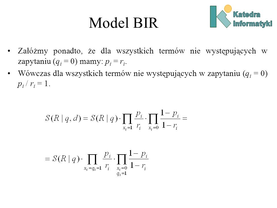 Model BIR Katedra. Informatyki. Załóżmy ponadto, że dla wszystkich termów nie występujących w zapytaniu (qi = 0) mamy: pi = ri.