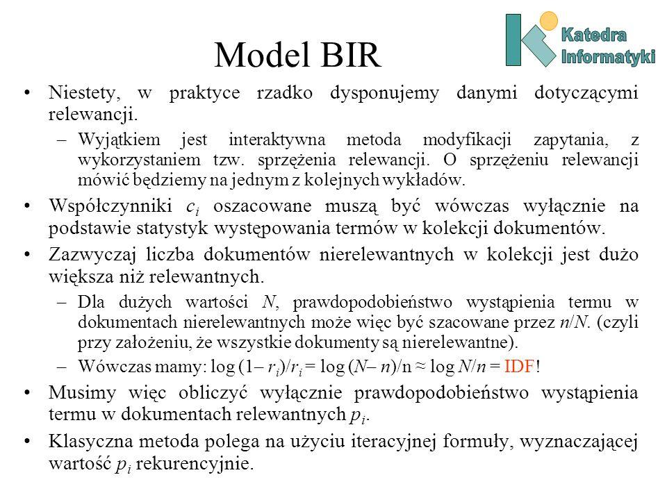 Model BIR Katedra. Informatyki. Niestety, w praktyce rzadko dysponujemy danymi dotyczącymi relewancji.