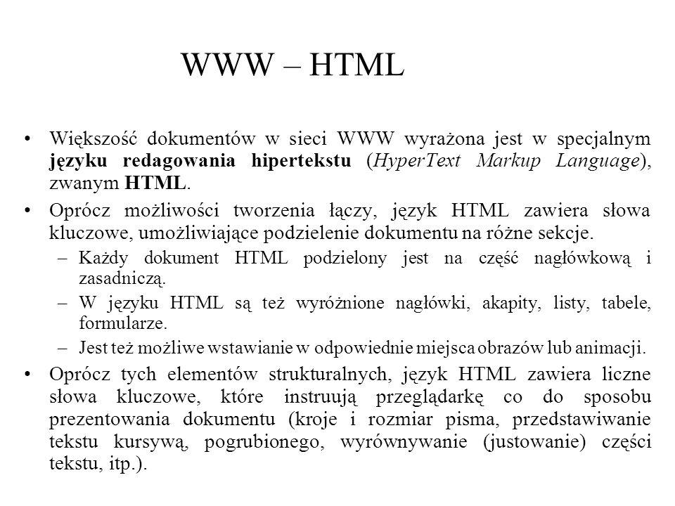 WWW – HTML Większość dokumentów w sieci WWW wyrażona jest w specjalnym języku redagowania hipertekstu (HyperText Markup Language), zwanym HTML.