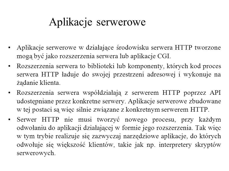 Aplikacje serwerowe Aplikacje serwerowe w działające środowisku serwera HTTP tworzone mogą być jako rozszerzenia serwera lub aplikacje CGI.