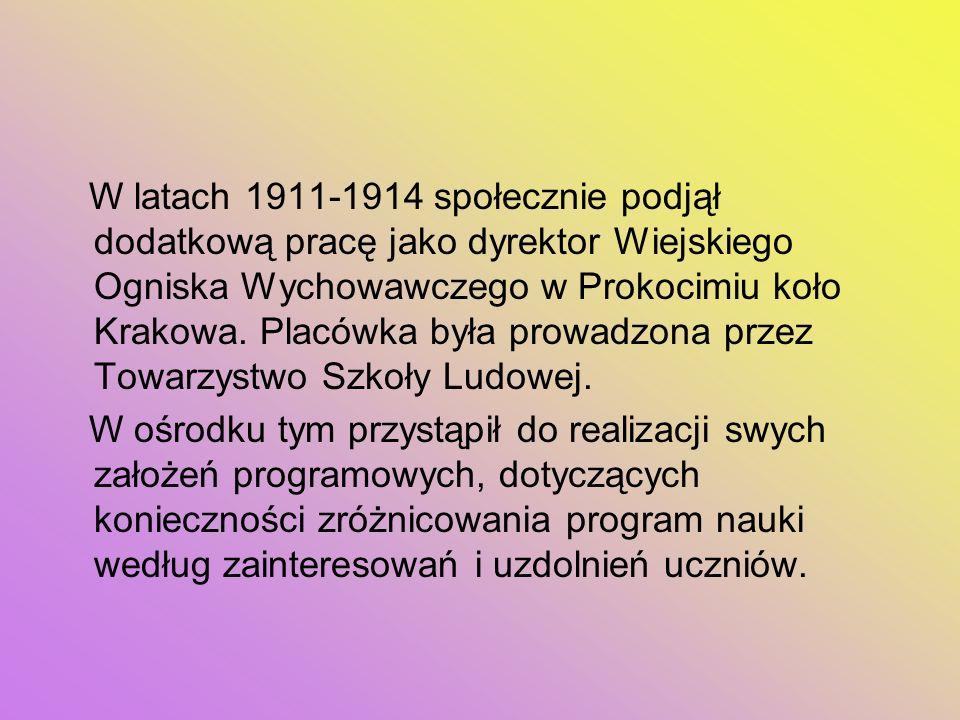 W latach 1911-1914 społecznie podjął dodatkową pracę jako dyrektor Wiejskiego Ogniska Wychowawczego w Prokocimiu koło Krakowa. Placówka była prowadzona przez Towarzystwo Szkoły Ludowej.