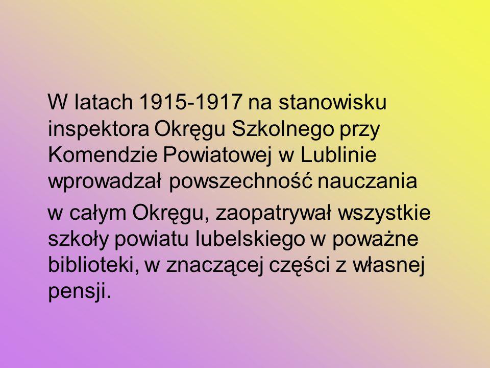 W latach 1915-1917 na stanowisku inspektora Okręgu Szkolnego przy Komendzie Powiatowej w Lublinie wprowadzał powszechność nauczania