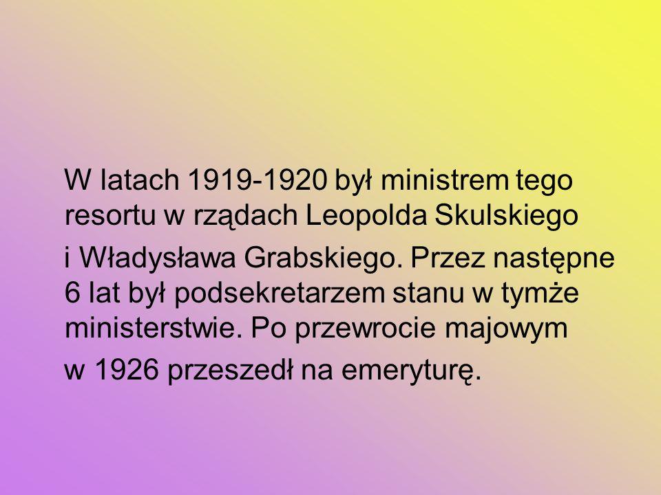 W latach 1919-1920 był ministrem tego resortu w rządach Leopolda Skulskiego