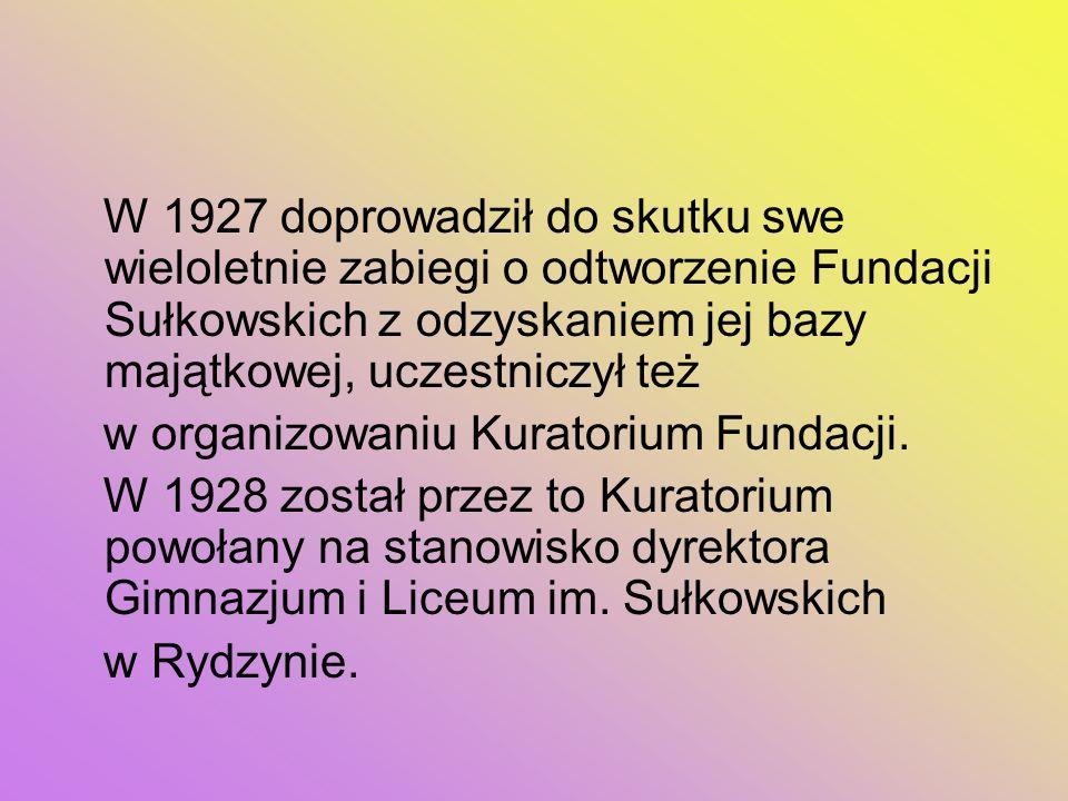 W 1927 doprowadził do skutku swe wieloletnie zabiegi o odtworzenie Fundacji Sułkowskich z odzyskaniem jej bazy majątkowej, uczestniczył też