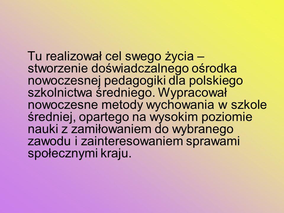 Tu realizował cel swego życia – stworzenie doświadczalnego ośrodka nowoczesnej pedagogiki dla polskiego szkolnictwa średniego.