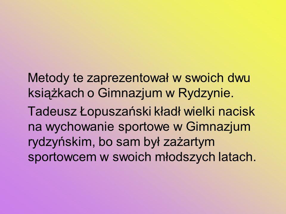 Metody te zaprezentował w swoich dwu książkach o Gimnazjum w Rydzynie.