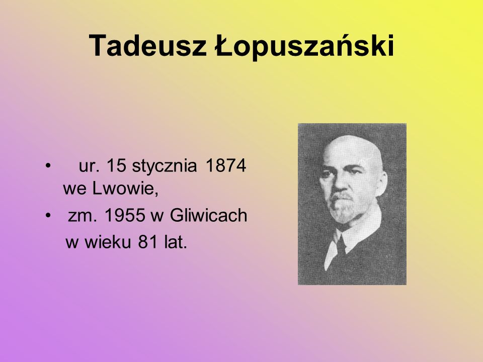 Tadeusz Łopuszański ur. 15 stycznia 1874 we Lwowie,
