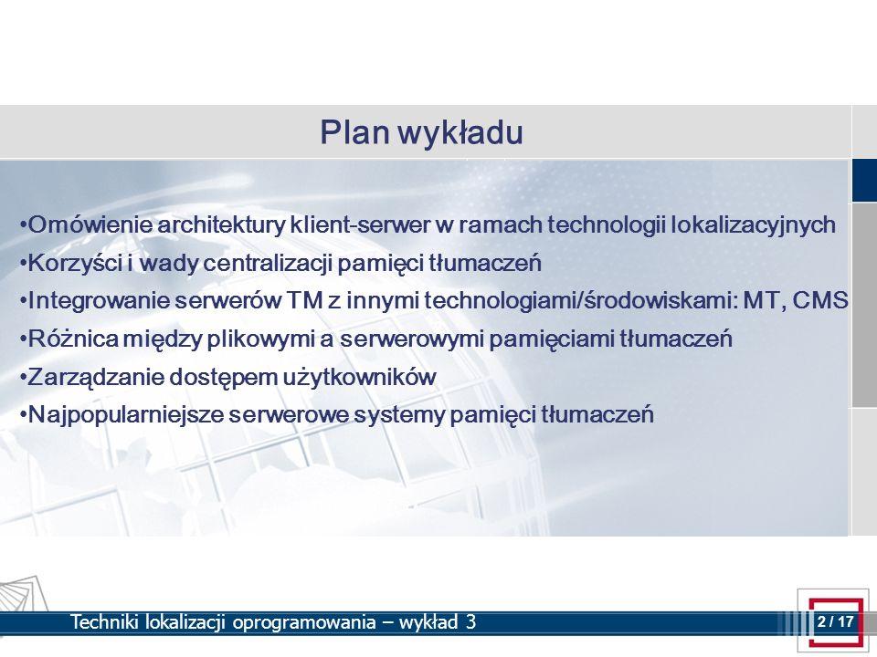 Plan wykładu Omówienie architektury klient-serwer w ramach technologii lokalizacyjnych. Korzyści i wady centralizacji pamięci tłumaczeń.