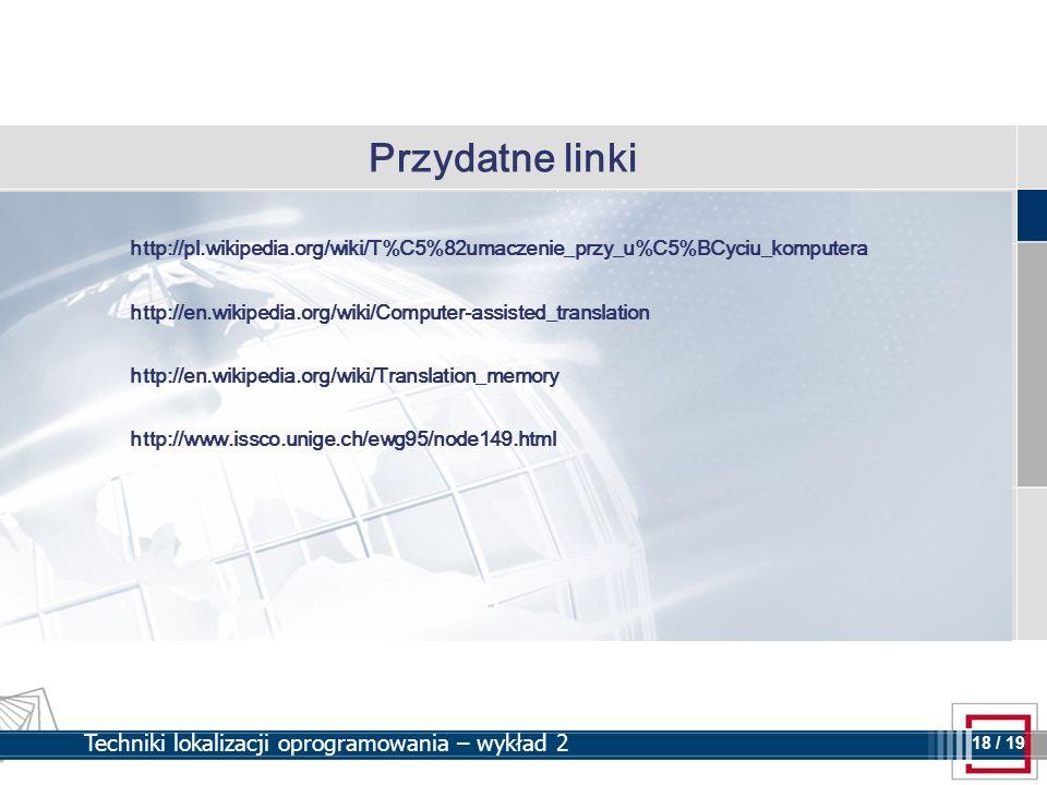 Przydatne linki http://pl.wikipedia.org/wiki/T%C5%82umaczenie_przy_u%C5%BCyciu_komputera. http://en.wikipedia.org/wiki/Computer-assisted_translation.