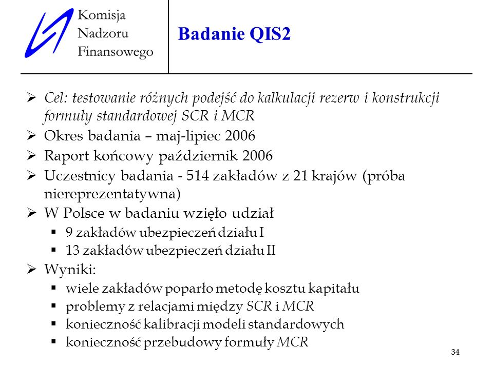Badanie QIS2 Cel: testowanie różnych podejść do kalkulacji rezerw i konstrukcji formuły standardowej SCR i MCR.
