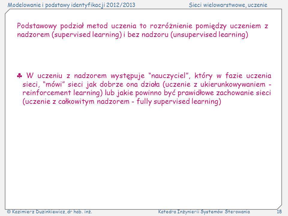 Podstawowy podział metod uczenia to rozróżnienie pomiędzy uczeniem z nadzorem (supervised learning) i bez nadzoru (unsupervised learning)