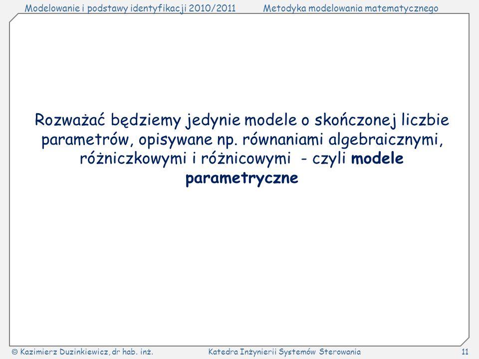 Rozważać będziemy jedynie modele o skończonej liczbie parametrów, opisywane np.