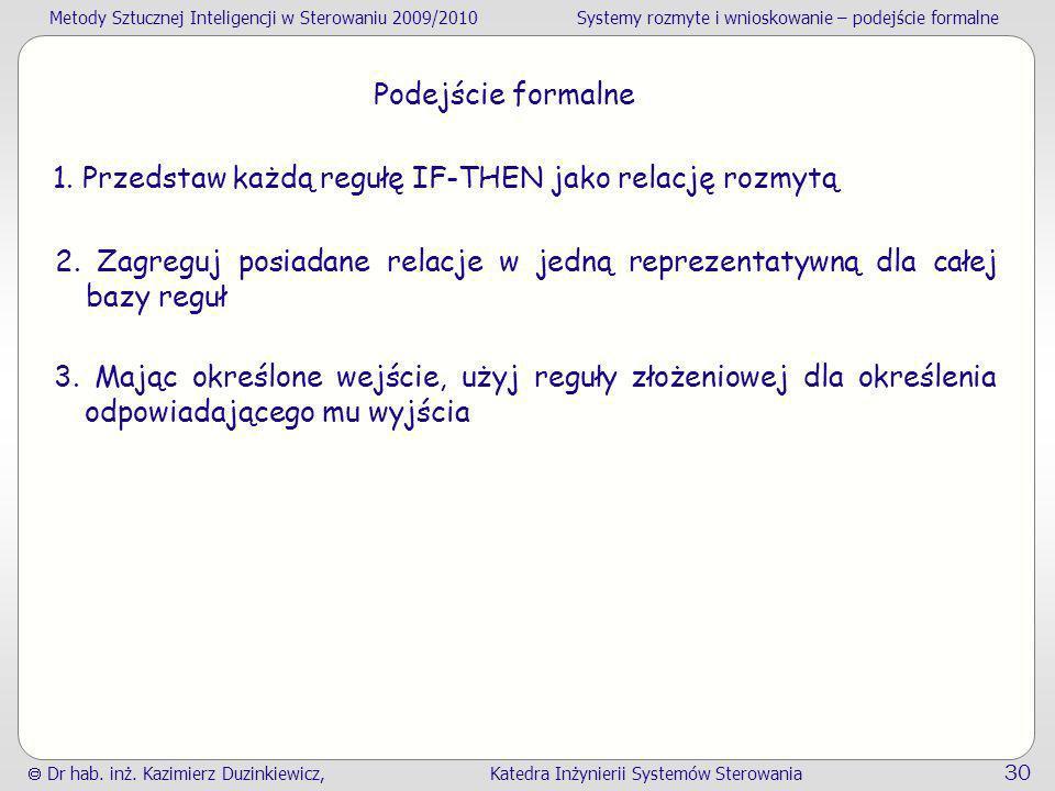 Podejście formalne 1. Przedstaw każdą regułę IF-THEN jako relację rozmytą.
