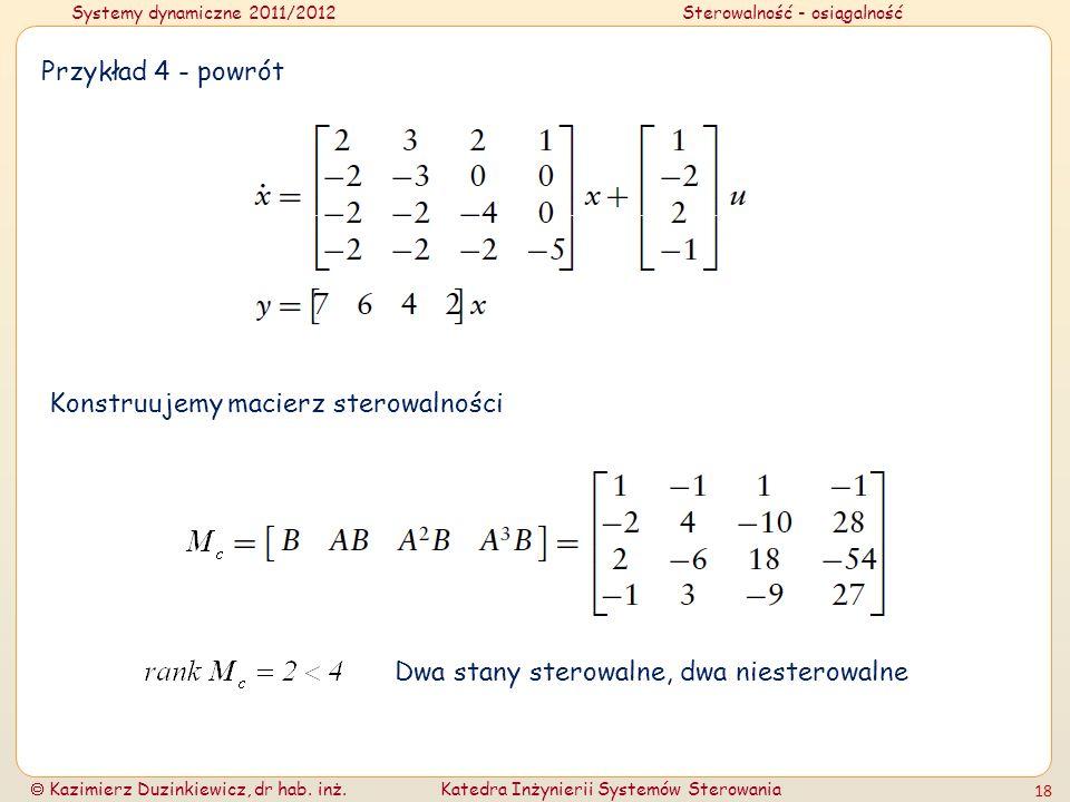 Przykład 4 - powrót Konstruujemy macierz sterowalności Dwa stany sterowalne, dwa niesterowalne