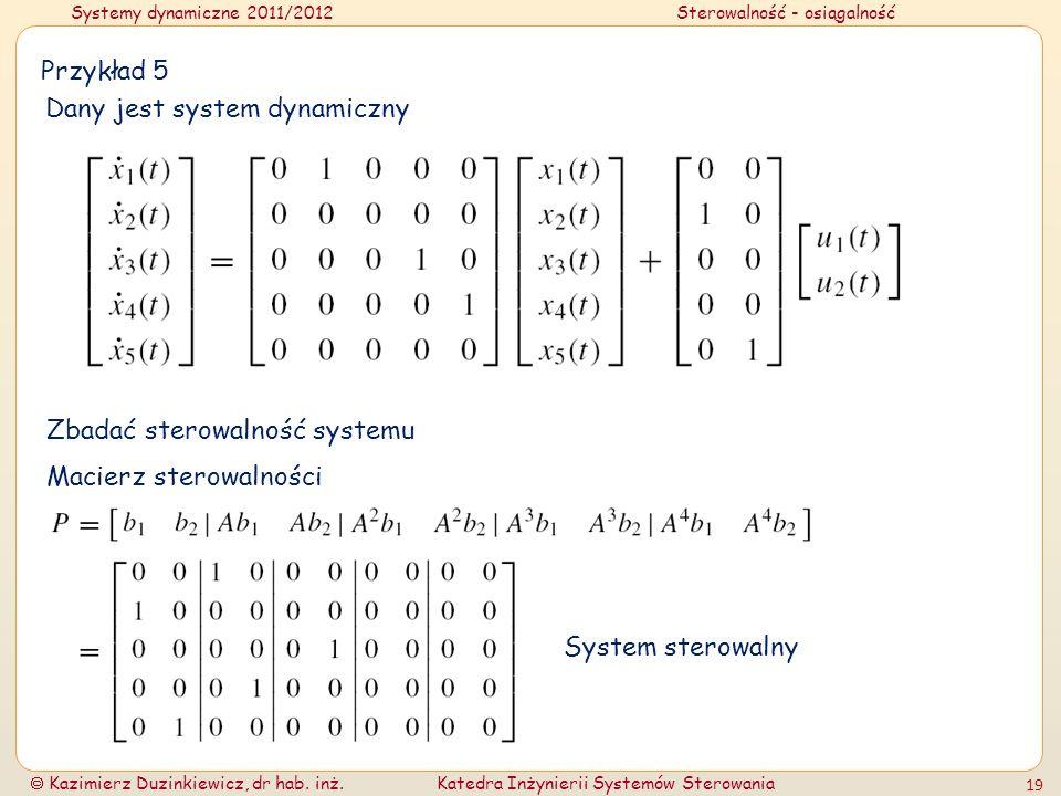 Przykład 5 Dany jest system dynamiczny. Zbadać sterowalność systemu.