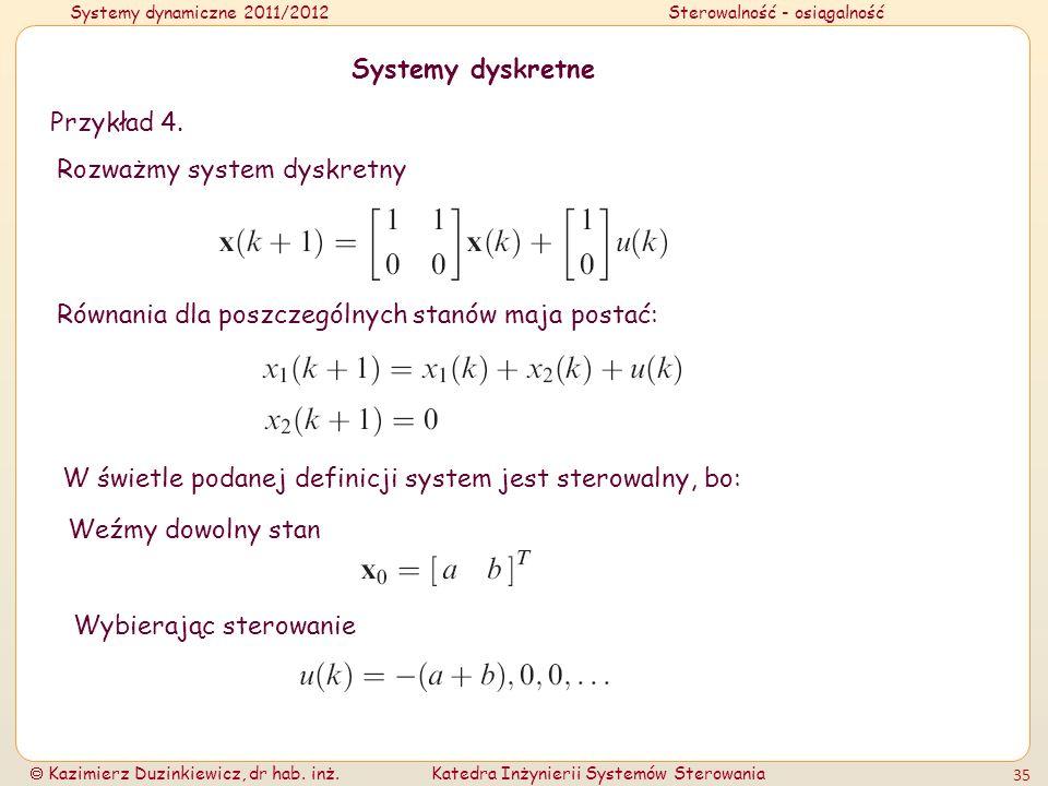 Systemy dyskretne Przykład 4. Rozważmy system dyskretny. Równania dla poszczególnych stanów maja postać: