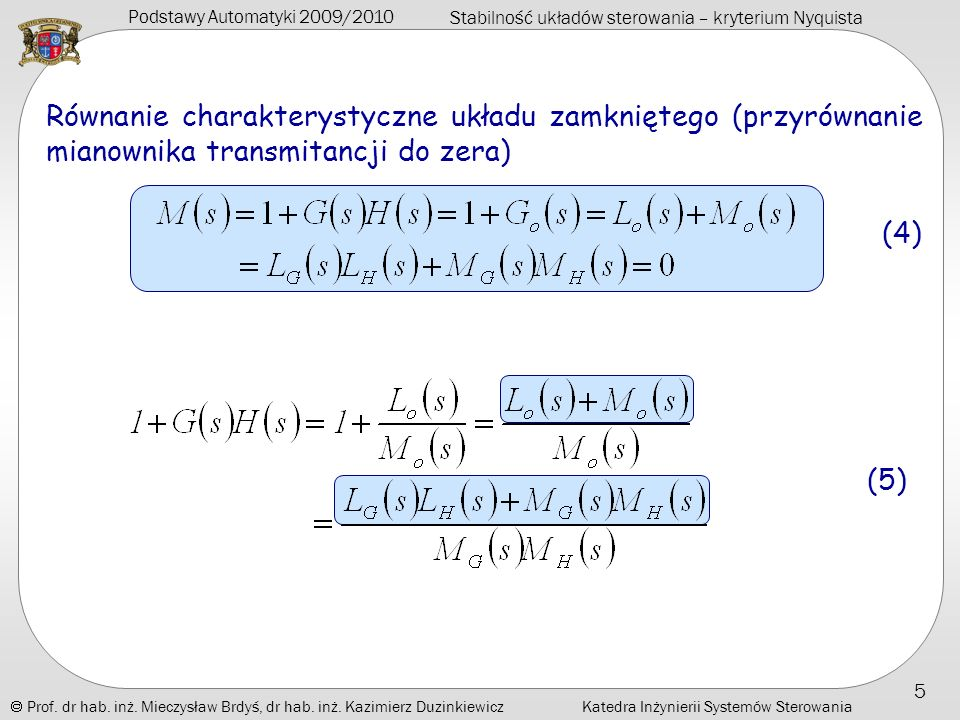 Równanie charakterystyczne układu zamkniętego (przyrównanie mianownika transmitancji do zera)