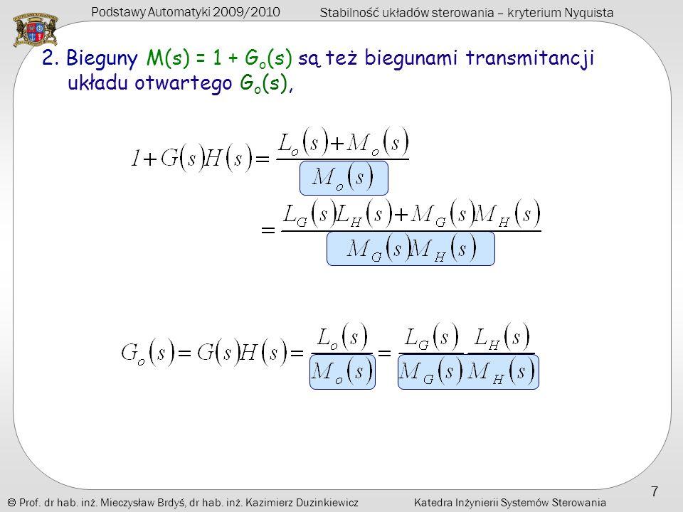 2. Bieguny M(s) = 1 + Go(s) są też biegunami transmitancji układu otwartego Go(s),