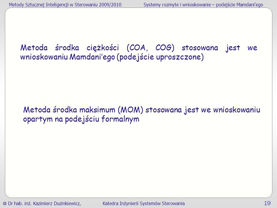 Metoda środka ciężkości (COA, COG) stosowana jest we wnioskowaniu Mamdani'ego (podejście uproszczone)