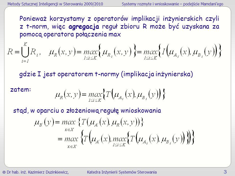 Ponieważ korzystamy z operatorów implikacji inżynierskich czyli z t-norm, więc agregacja reguł zbioru R może być uzyskana za pomocą operatora połączenia max